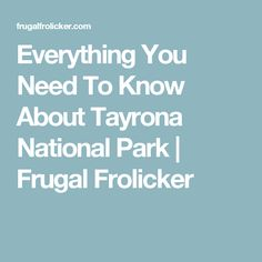 Everything You Need To Know About Tayrona National Park | Frugal Frolicker