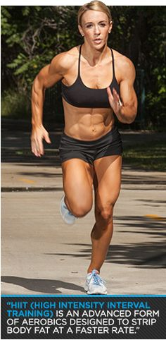 HIIT is an advanced form of aerobics designed to strip body fat at a fast rate