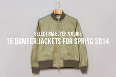 SELECTISM BUYER'S GUIDE | 15 BOMBER JACKETS FOR SPRING 2014. http://www.selectism.com/2014/05/05/selectism-buyers-guide-10-bomber-jackets-for-spring-2014/