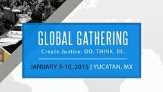 The Global Gathering: Create Justice.  Do, Think, Be.  DEFINITELY CHECK THIS OUT!!