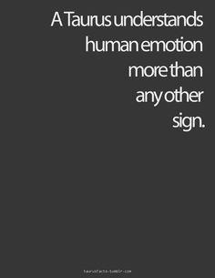 Taurus + Empath= emotions on steroids.