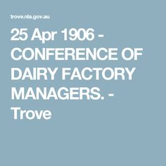 25 Apr 1906 - CONFERENCE OF DAIRY FACTORY MANAGERS. - Trove