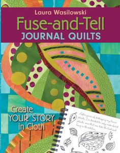 Fuse and Tell Journal Quilts. Laura Wasilowski. C&T Publishing (2008). Six art quilt projects on how to transform stories into cloth using fusing techniques.