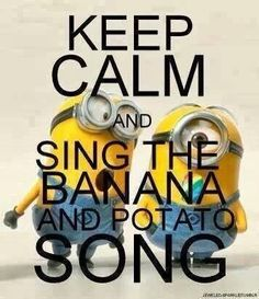 Keep calm and sing the banana and potato song  ;) #mimions