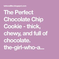 The Perfect Chocolate Chip Cookie - thick, chewy, and full of chocolate. the-girl-who-ate-. Perfect Chocolate Chip Cookies, The Girl Who, Chips, Baking, Eat, Desserts, Tailgate Desserts, Deserts, Potato Chip