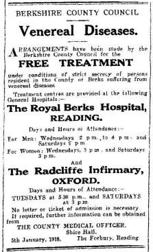 This advert in January 1918 would have caused shock-waves. It announced that people could attend free clinics for Venereal Diseases at the Royal Berks Hospital. The advert was followed in Spring 1919 by several similar notices as the soldiers were de-mobbed.   Reading was hit by 'Spanish Flu' in late October 1918, and again in February 1919. On March 1st 1919, the 'Mercury' reported 23 deaths in the previous week from influenza and pneumonia.