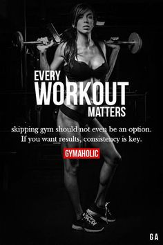 Every Workout Matters Skipping gym should not even be an option. If you want results, consistency is key!!!