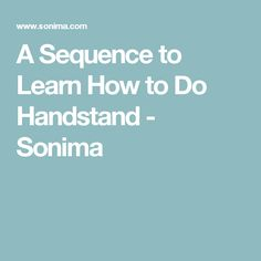 A Sequence to Learn How to Do Handstand - Sonima