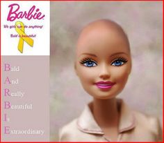 Mattel, the maker of the Barbie franchise, has announced that they will release a bald Barbie doll next year (2013) in support of children who have lost their hair due to cancer, alopecia or trichotillomania.