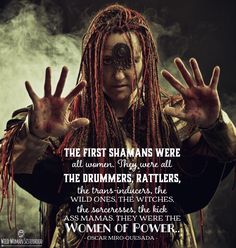 The first Shamans were all women. They were all the drummers, rattlers, the…