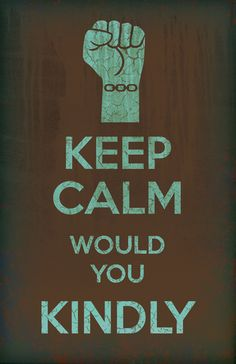 Keep Calm...Would You Kindly by myfandomincolor