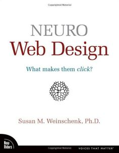 Neuro Web Design: What Makes Them Click? by Susan Weinschenk Recommended by Pat Dugan
