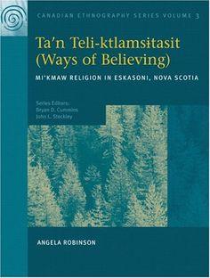 Ta'n Teli-ktlamsitasit (Ways of Believing): Mi'kmaw Religion in Eskasoni, Nova Scotia (Canadian Ethnography Series, Vol. Books To Read, My Books, Indigenous Education, Medicine Wheel, Interesting History, History Books, First Nations, Nova Scotia, Native Americans