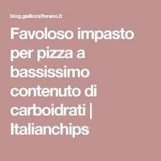 Favoloso impasto per pizza a bassissimo contenuto di carboidrati | Italianchips