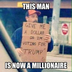 "This man with a sign that reads ""Give me a dollar or I'm voting for Trump."" is now a millionaire."