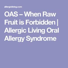 OAS – When Raw Fruit is Forbidden | Allergic Living Oral Allergy Syndrome