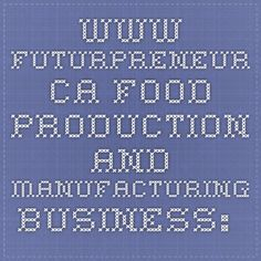 www.futurpreneur.ca Food Production and Manufacturing Business: Example Business Plan - See more at: http://www.futurpreneur.ca/en/resources/start-up-business-planning/business-plan-examples/food-production-and-manufacturing-business-example-business-plan/#sthash.RUcB7Fec.dpuf