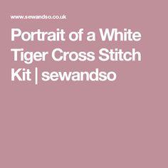 Portrait of a White Tiger Cross Stitch Kit | sewandso