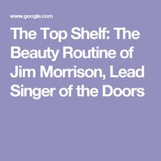 Naomi Fry jokes about the eccentric beauty routine and style choices of the late Jim Morrison, the lead singer for the Doors. Concho Belt, Jim Morrison, The New Yorker, Beauty Routines, Shelf, Poetry, Singer, Doors, Top