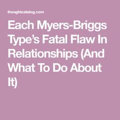 Each Myers-Briggs Type's Fatal Flaw In Relationships (And What To Do About It)