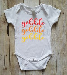 Check out this item in my Etsy shop https://www.etsy.com/listing/490450321/gobble-gobble-gobble-onesie