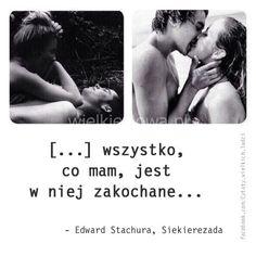 Wszystko, co mam jest w niej zakochane... #Stachura-Edward,  #Kobieta, #Mężczyzna, #Miłość