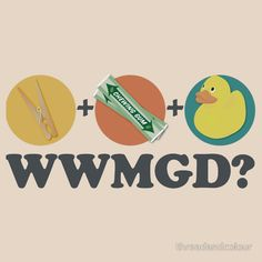 Peg + Gum + Duck = What Would MacGyver Do?