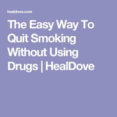 The Easy Way To Quit Smoking Without Using Drugs | HealDove Quit Smoking Motivation, Help Quit Smoking, Stop Smoke, Quit Drinking, Helpful Hints, Drugs, Detox, Addiction Alcohol, Health
