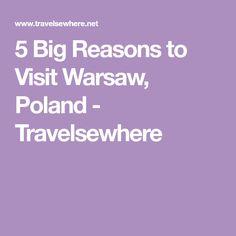 5 Big Reasons to Visit Warsaw, Poland - Travelsewhere