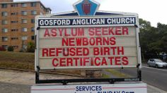 Babies born to refugees in Australia are being given the number of the boat they arrived in instead of birth certificates, and then sent back to detention with their mother. How's that for inhumanity.