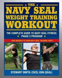 The Navy Seal Weight Training Workout: The Complete Guide to Navy Seal Fitness Phase 2 Program