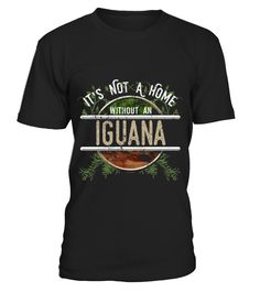 Baby Iguana Shirt Not Home Without An Iguana Stuff  Funny Iguana T-shirt, Best Iguana T-shirt