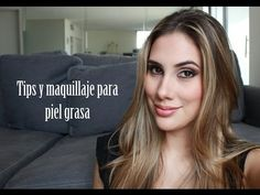 Tips y maquillaje para piel grasa! - YouTube