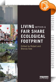 Living within a Fair Share Ecological Footprint    ::  <P>According to many authorities the impact of humanity on the earth is already overshooting the earth's capacity to supply humanity's needs. This is an unsustainable position. This book does not focus on the problem but on the solution, by showing what it is like to live within a fair earth share ecological footprint. </P> <P>The authors describe numerical methods used to calculate this, concentrating on low or no cost behaviour ...