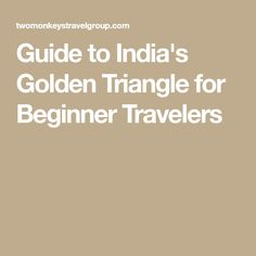 Guide to India's Golden Triangle for Beginner Travelers