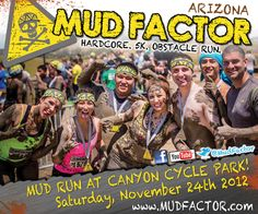 Mud Factor Arizona on November 24th. This hardcore 5k obstacle mud run is the perfect opportunity to exercise your demons!  Premier venues, bad ass obstacles, kick ass music and more...