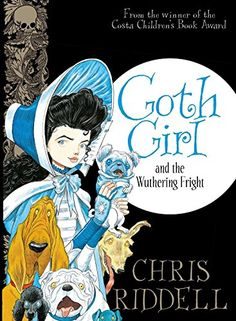 Goth Girl and the Wuthering Fright: Amazon.co.uk: Chris Riddell: 9781447277897: Books