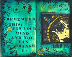 "Journal art ~ Remember this: "" It's your mind and you can change it."""