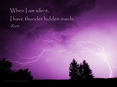 When I am quiet... I have thunderstorms inside....