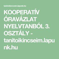 KOOPERATÍV ÓRAVÁZLAT NYELVTANBÓL 3. OSZTÁLY - tanitoikincseim.lapunk.hu Teaching, Deutsch, Learning, Education, Teaching Manners, Onderwijs