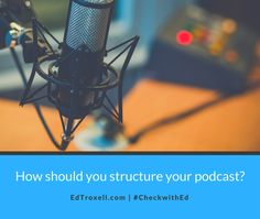 How to structure your podcast show