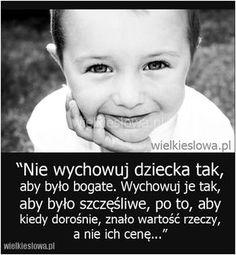 Nie wychowuj dziecka tak, aby było bogate... #Autor-Nieznany, #Pieniądze-i-bogactwo, #Szczęście Words Quotes, Life Quotes, Sayings, Serious Quotes, Different Quotes, Life Philosophy, More Words, Gifs, Motto