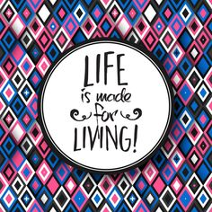 Life is made for living! thedailyquotes.com