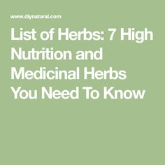List of Herbs: 7 High Nutrition and Medicinal Herbs You Need To Know
