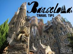 Barcelona Travel Tips - The Blonde Abroad