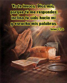 Yo te invoco, Dios mío, porque tú me respondes: inclina tu oído hacia mí y escucha mis palabras. Salmo 17, 6