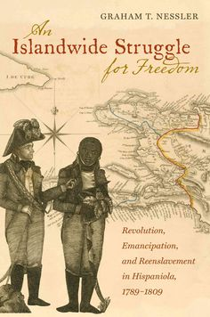 An wide Struggle for Freedom: Revolution, Emancipation, and Reenslavement in Hispaniola, 1789-1809