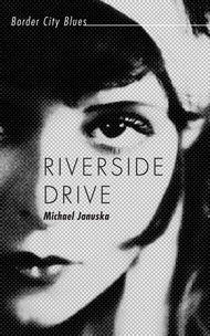 Riverside Drive, A Border City Blues Mystery – By Michael Januska | Prohibition takes the battle, along with the party, to the streets. #Mystery