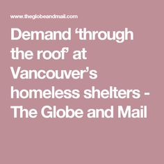 Demand 'through the roof' at Vancouver's homeless shelters - The Globe and Mail