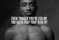 quotes from tupac | keep,your,head,up,tupac,inspiration,quote,quotes,2pac ...